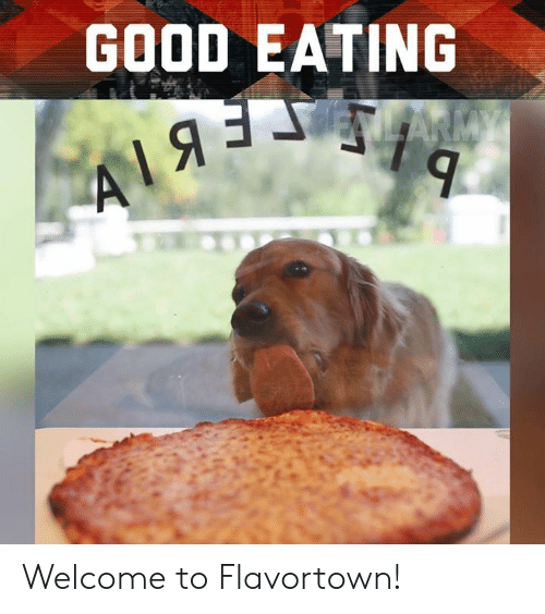 Flavortown: GOOD EATING Welcome to Flavortown!
