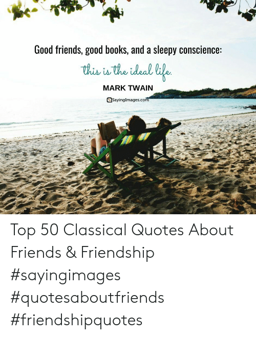 Conscience: Good friends, good books, and a sleepy conscience:  MARK TWAIN  Sayinglmages.com Top 50 Classical Quotes About Friends & Friendship #sayingimages #quotesaboutfriends #friendshipquotes