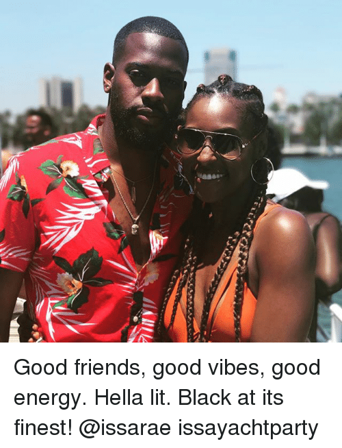 Energy, Friends, and Lit: Good friends, good vibes, good energy. Hella lit. Black at its finest! @issarae issayachtparty