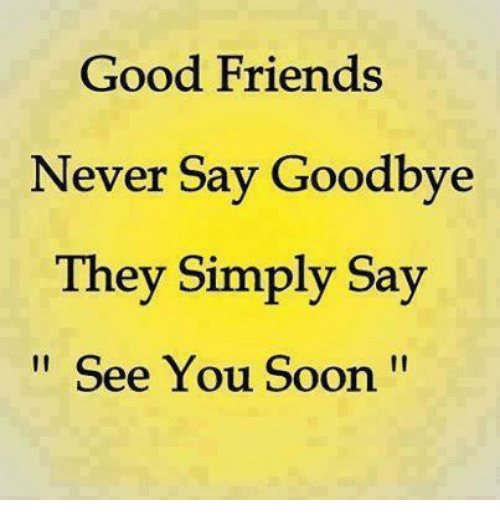 i hate saying goodbye to my friends Join friendly people sharing 12 true stories in the i had to say goodbye to my goodbye i've been friends with this girl do is keep saying.