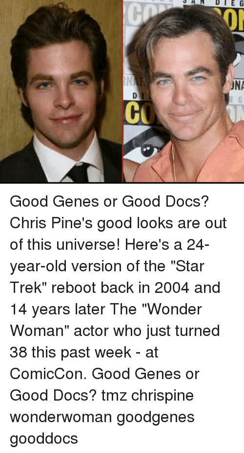 """Memes, Star Trek, and Good: Good Genes or Good Docs? Chris Pine's good looks are out of this universe! Here's a 24-year-old version of the """"Star Trek"""" reboot back in 2004 and 14 years later The """"Wonder Woman"""" actor who just turned 38 this past week - at ComicCon. Good Genes or Good Docs? tmz chrispine wonderwoman goodgenes gooddocs"""