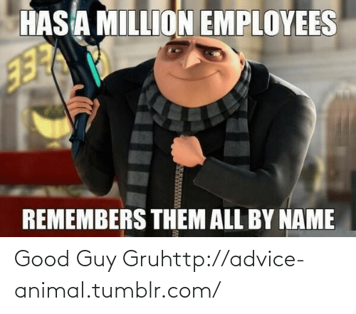 Gru: Good Guy Gruhttp://advice-animal.tumblr.com/