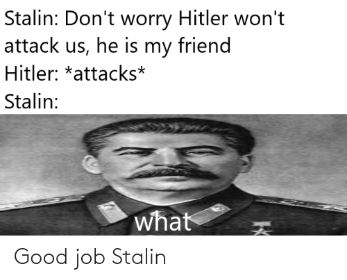 stalin: Good job Stalin