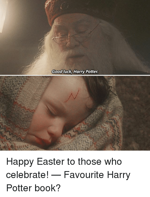 harry potter book: Good luck, Harry Potter. Happy Easter to those who celebrate! — Favourite Harry Potter book?