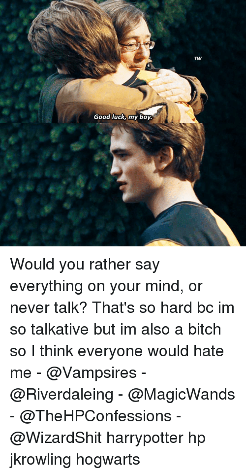 riverdale: Good luck, my boy.  TW Would you rather say everything on your mind, or never talk? That's so hard bc im so talkative but im also a bitch so I think everyone would hate me - @Vampsires - @Riverdaleing - @MagicWands - @TheHPConfessions - @WizardShit harrypotter hp jkrowling hogwarts