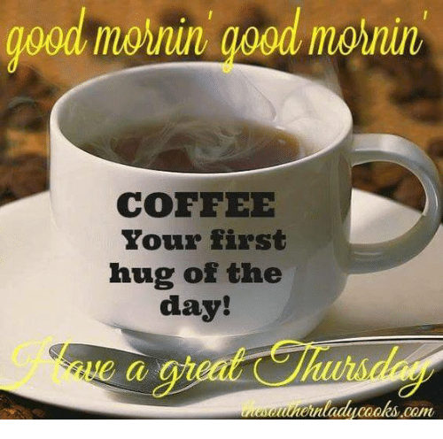 Good: good monin good m  COFFEE  hug of the  day!  huu