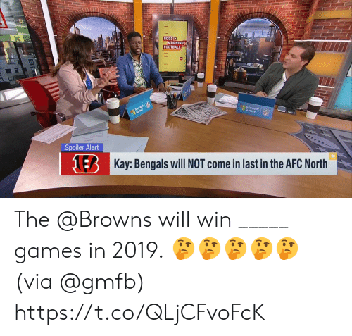 spoiler: GOOD  MORNING  FOOTBALL  Surface  Spoiler Alert  NER  Kay: Bengals will NOT come in last in the AFC North The @Browns will win _____ games in 2019.  🤔🤔🤔🤔🤔 (via @gmfb) https://t.co/QLjCFvoFcK