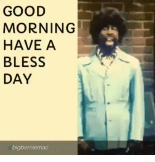 Having A Blessed Day: GOOD  MORNING  HAVE A  BLESS  DAY  bigber niemac
