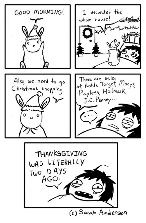 lso: GooD MORNING!  I decorated the  whole house!  lso we need to qc  Christmas shoppirn  There are sales  at Kohls.Target, Macys  Payless, Hallmark  0  THANKSGIVING  wAS LITERALLY  Two D AYS  (c) Sarah Andersen