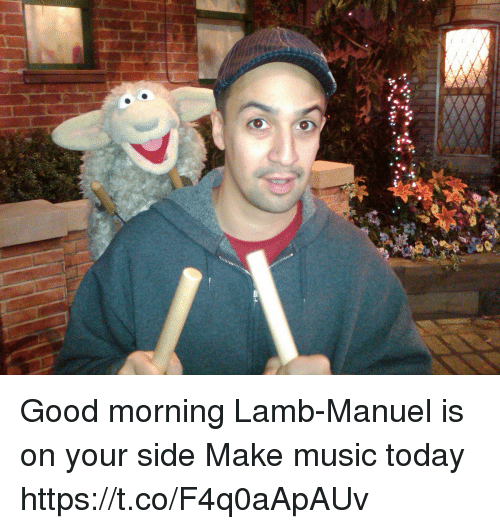 Memes, Music, and Good Morning: Good morning Lamb-Manuel is on your side Make music today https://t.co/F4q0aApAUv