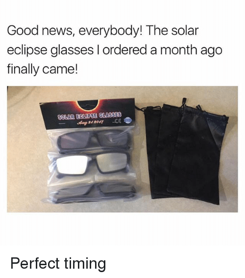 Perfect Timing: Good news, everybody! The solar  eclipse glasses I ordered a month ago  finally came!  SOLAR ECLIPSE GLASSES Perfect timing