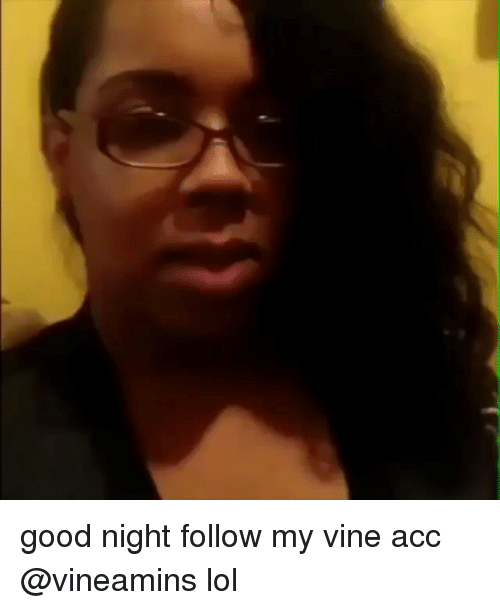 Lol, Vine, and Good: good night follow my vine acc @vineamins lol