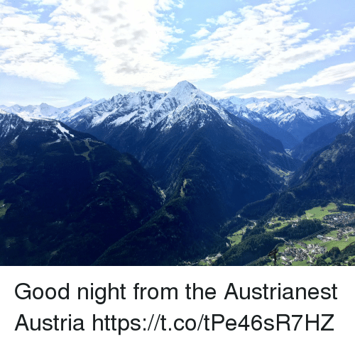 Memes, Good, and Austria: Good night from the Austrianest Austria https://t.co/tPe46sR7HZ