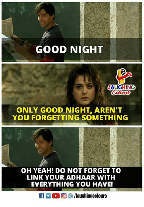 Yeah, Good, and Link: GOOD NIGHT  LAUGHING  ONLY GOOD NIGHT, AREN'T  YOU FORGETTING SOMETHING  OH YEAH! DO NOT FORGET TO  LINK YOUR ADHAAR WITH  EVERYTHING YOU HAVE!