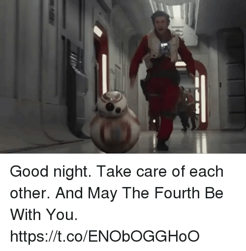Take Care Of Each Other: Good Night Take Care Of Each Other And May The Fourth Be