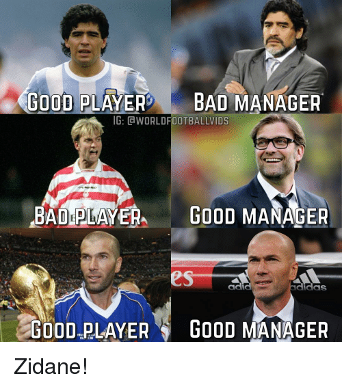 Memes, 🤖, and Player: GOOD PLAYER  BAD MANAGER  IG: GdWORLDFOOTBALLVIDS  BADEPLAYER, GOOD MANAGER  GOOD PLAYER  GOOD MANAGER Zidane!