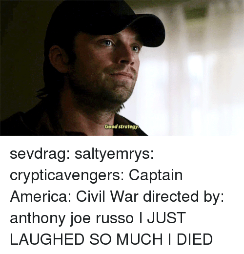 Captain America: Civil War: Good strategy sevdrag: saltyemrys:   crypticavengers:  Captain America: Civil War directed by: anthony  joe russo     I JUST LAUGHED SO MUCH I DIED