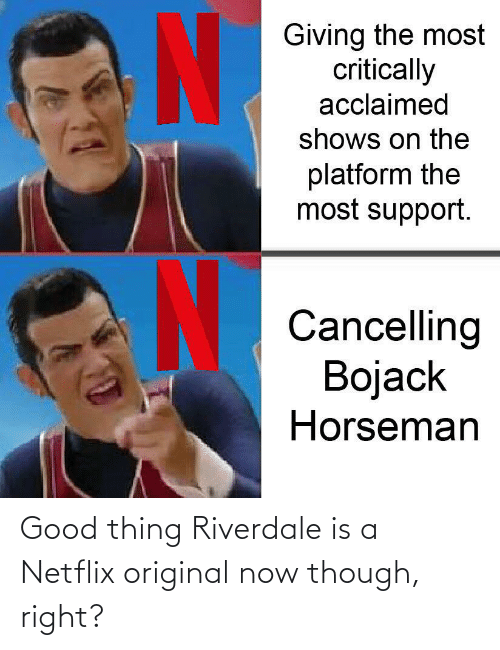 riverdale: Good thing Riverdale is a Netflix original now though, right?