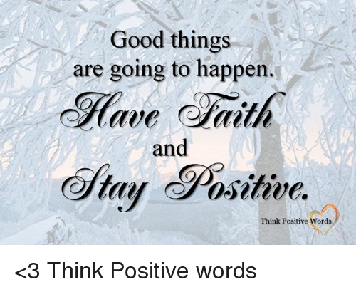 Memes, 🤖, and Ord: Good things  are going to happen.  Have Gaith  and  Positive  tay Think Positive  ords <3 Think Positive words