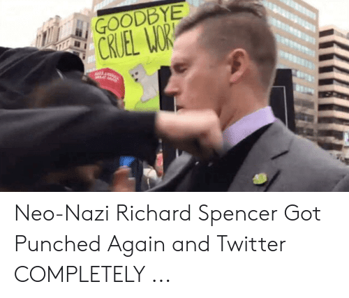 Richard Spencer Got Punched Again: GOODBYE  CRUEL WOR Neo-Nazi Richard Spencer Got Punched Again and Twitter COMPLETELY ...