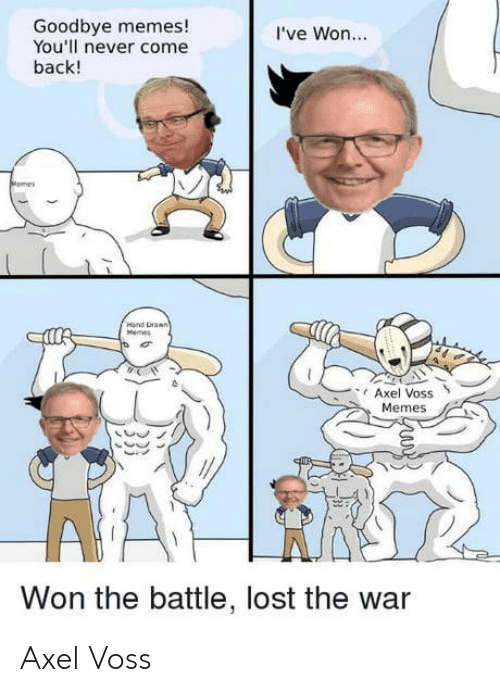 axel: Goodbye memes!  You'll never come  back!  I've Won.  and Drasn  Axel Voss  Memes  Won the battle, lost the war Axel Voss