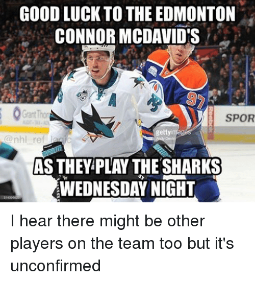 Wednesday Night: GOODLUCK TO THE EDMONTON  CONNOR MCDAVIDS  SPOR  gettyi  nhl ref  WEDNESDAY NIGHT I hear there might be other players on the team too but it's unconfirmed