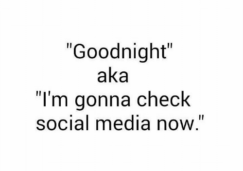 "goodnight: ""Goodnight""  aka  ""I'm gonna check  social media now."""