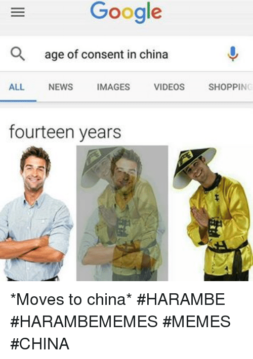 Dank, Google, and Meme: Google  a age of consent in china  ALL  NEWS  IMAGES  VIDEOS  SHOPPING  fourteen years *Moves to china* #HARAMBE #HARAMBEMEMES #MEMES #CHINA