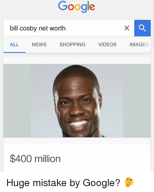 Bill Cosby, Google, and News: Google  bill cosby net worth  ALL NEWS  SHOPPING  VIDEOS  IMAGE  $400 million Huge mistake by Google? 🤔
