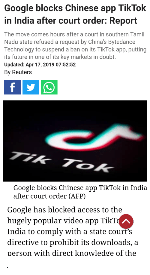 tamil nadu: Google blocks Chinese app TikTok  in India after court order: Report  The move comes hours after a court in southern Tamil  Nadu state refused a request by China's Bytedance  Technology to suspend a ban on its TikTok app, putting  ts future in one of its key markets in doubt  Updated: Apr 17, 2019 07:52:52  By Reuters  Google blocks Chinese app TikTok in India  after court order (AFP)  Google has blocked access to the  hugely popular video app TikT  India to comply with a state court's  directive to prohibit its downloads, a  person with direct knowledge of the .