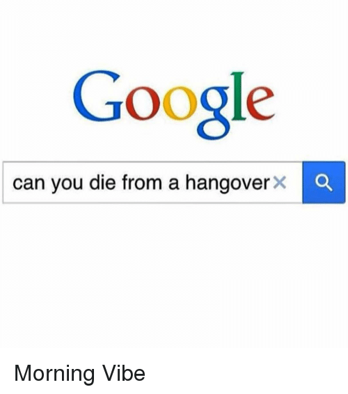 Â'¨: Google  can you die from a hangover  x a Morning Vibe