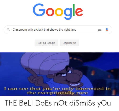 Har: Google  Classroom with a clock that shows the right time  Q  Sök på Google  Jag har tur  I can see that you're only interested in  the exceptionally rare ThE BeLl DoEs nOt diSmiSs yOu