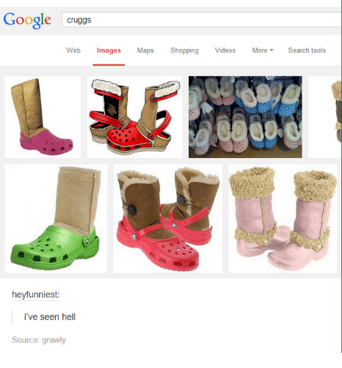 Search: Google  Cruggs  Web Images Maps  Shopping  Videos  More Search tools  heyfunniest:  i've seen hell  Source: grawly