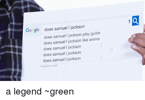 Dank, Samuel L. Jackson, and Guitar: Google does samuel Ijackson  does samuel Ijackson play guitar  does samuel Ijackson like anime  does samuel jackson  does samuel l jackson  does samuel l jackson  Press Enter to search a legend ~green