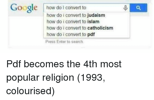 Islam: Google how do I convert to  how do i convert to judaism  how do i convert to islam  how do i convert to catholicism  how do i convert to pdf  Press Enter to search Pdf becomes the 4th most popular religion (1993, colourised)