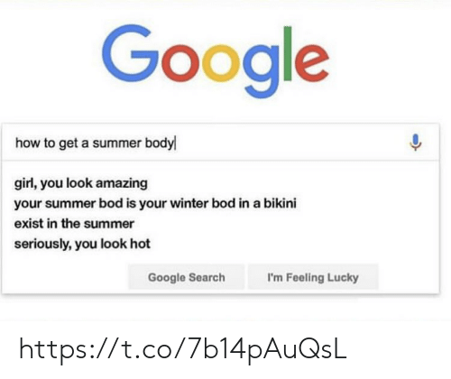 i'm feeling lucky: Google  how to get a summer body  girl, you look amazing  your summer bod is your winter bod in a bikini  exist in the summer  seriously, you look hot  Google Search  I'm Feeling Lucky https://t.co/7b14pAuQsL