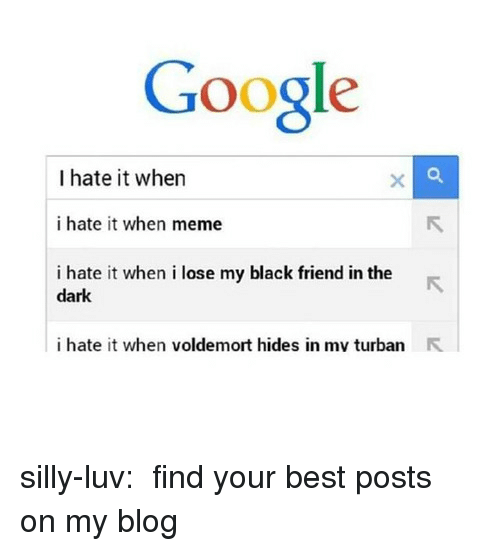 I Hate It When Voldemort: Google  I hate it when  i hate it when meme  i hate it when i lose my black friend in the  dark  i hate it when voldemort hides in mv turban R silly-luv:  ♡ find your best posts on my blog ♡