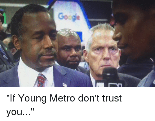 "Funny, Google, and Young Metro: Google ""If Young Metro don't trust you..."""