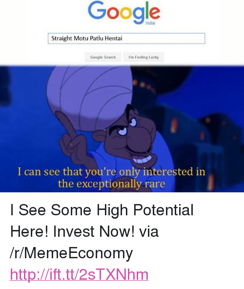 """i'm feeling lucky: Google  India  Straight Motu Patlu Hentai  Google Search  Im Feeling Lucky  I can see that you're only interested in  the exceptionally rare <p>I See Some High Potential Here! Invest Now! via /r/MemeEconomy <a href=""""http://ift.tt/2sTXNhm"""">http://ift.tt/2sTXNhm</a></p>"""