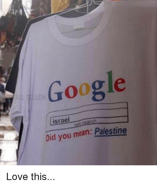 "Resultado de imagem para the person enter ""Israel"" and Google tells you: ""You mean Palestine."""