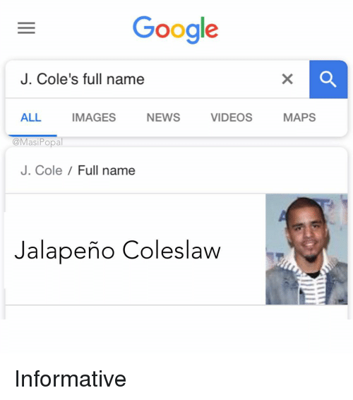 coles: Google  J. Cole's full name  ALL IMAGES NEWS VIDEOS MAPS  opa  J. Cole /Full name  Jalapeño Coleslaw Informative