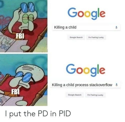 i'm feeling lucky: Google  Killing a child  FBI  Google Search  I'm Feeling Lucky  Google  Killing a child process stackoverflow  FB1  I'm Feeling Lucky  Google Search  ER I put the PD in PID