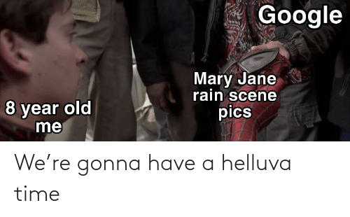 Mary Jane: Google  Mary Jane  rain scene  pics  8 year old We're gonna have a helluva time