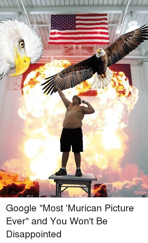 """Googłe: Google """"Most 'Murican Picture Ever"""" and You Won't Be Disappointed"""