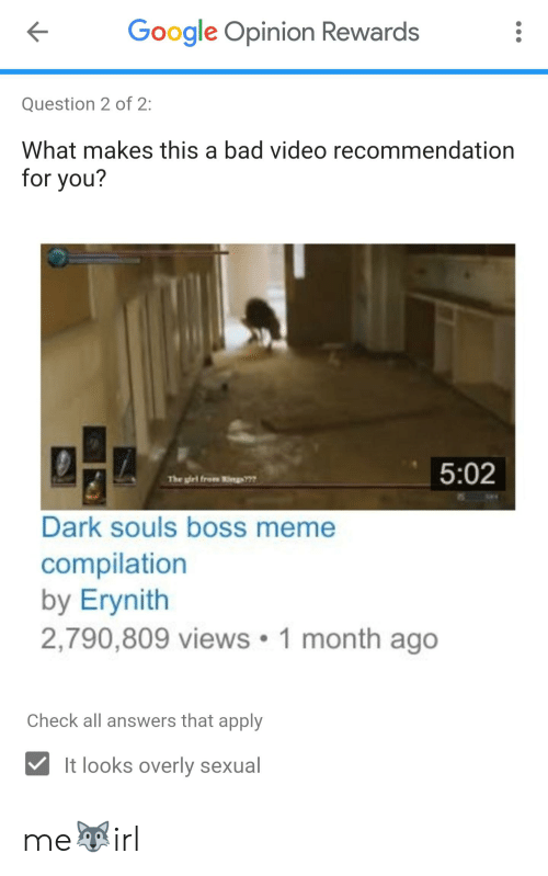 Boss Meme: Google Opinion Rewards  Question 2 of 2:  What makes this a bad video recommendation  for you?  5:02  m  The girl froe  Dark souls boss meme  compilation  by Erynith  2,790,809 views 1 month ago  Check all answers that apply  It looks overly sexual me🐺irl