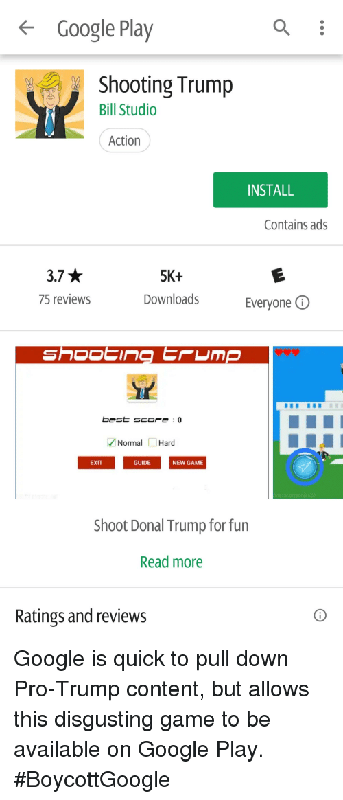 Donal Trump: Google Play  Shooting Trump  Bill Studio  Action  INSTALL  Contains ads  3.7  75 reviews  5K+  Downloads  Everyone  Normal □ Hard  EXIT  GUIDE  NEW GAME  Shoot Donal Trump for fun  Read more  Ratings and reviews