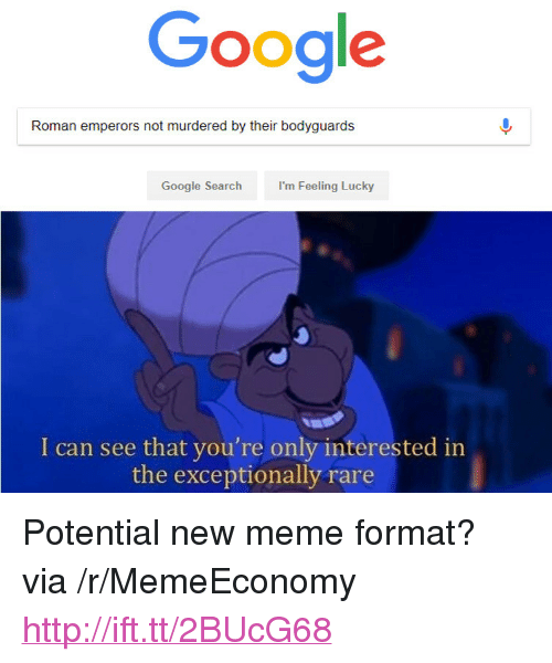 """i'm feeling lucky: Google  Roman emperors not murdered by their bodyguards  I'm Feeling Lucky  I can see that you're only interested in  the exceptionally rare <p>Potential new meme format? via /r/MemeEconomy <a href=""""http://ift.tt/2BUcG68"""">http://ift.tt/2BUcG68</a></p>"""