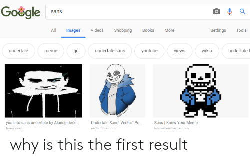 Undertale Sans: Google sns  All Images Videos Shopping Books More  Settings Tools  undertale  meme  gif  undertale sans  youtube  views  wikia  undertale t  redhubhle com why is this the first result