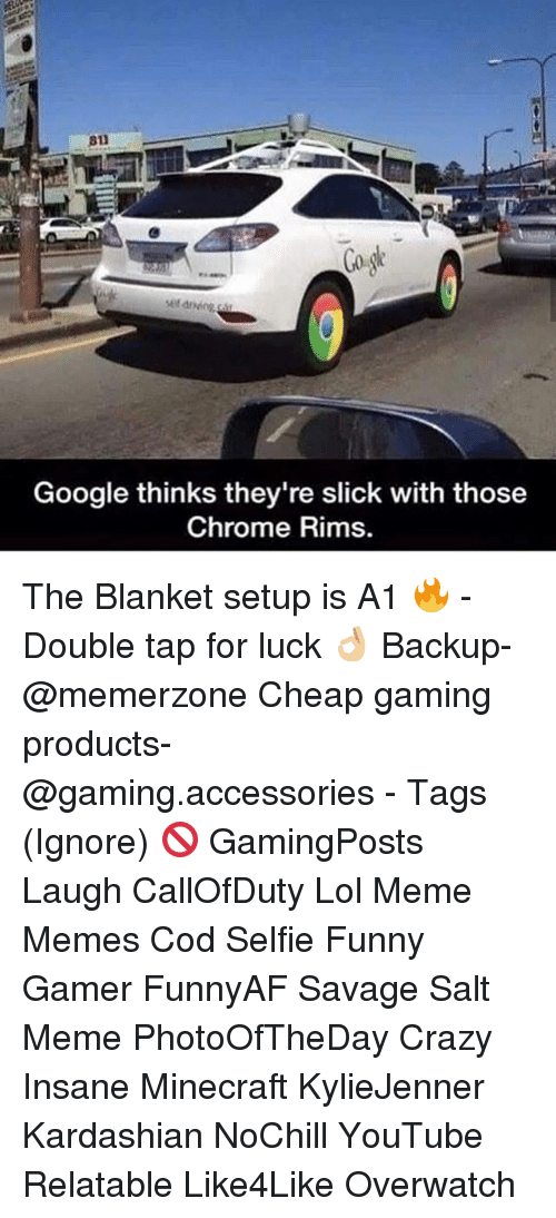 Rims: Google thinks they're slick with those  Chrome Rims. The Blanket setup is A1 🔥 - Double tap for luck 👌🏼 Backup- @memerzone Cheap gaming products- @gaming.accessories - Tags (Ignore) 🚫 GamingPosts Laugh CallOfDuty Lol Meme Memes Cod Selfie Funny Gamer FunnyAF Savage Salt Meme PhotoOfTheDay Crazy Insane Minecraft KylieJenner Kardashian NoChill YouTube Relatable Like4Like Overwatch