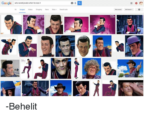 Dank, Google, and News: Google who saved josuke when he was 4  滋○e+  Images Videos Shopping News More Search tools -Behelit